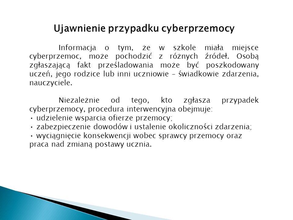 Ujawnienie przypadku cyberprzemocy Informacja o tym, że w szkole miała miejsce cyberprzemoc, może pochodzić z różnych źródeł. Osobą zgłaszającą fakt p