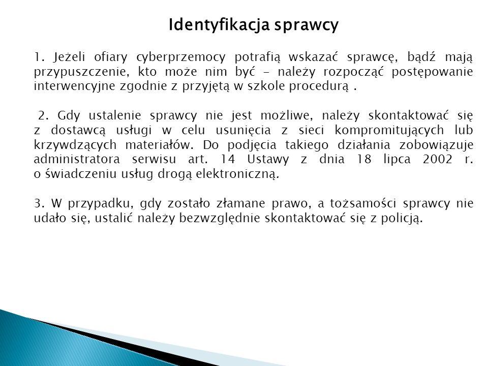 Identyfikacja sprawcy 1. Jeżeli ofiary cyberprzemocy potrafią wskazać sprawcę, bądź mają przypuszczenie, kto może nim być - należy rozpocząć postępowa