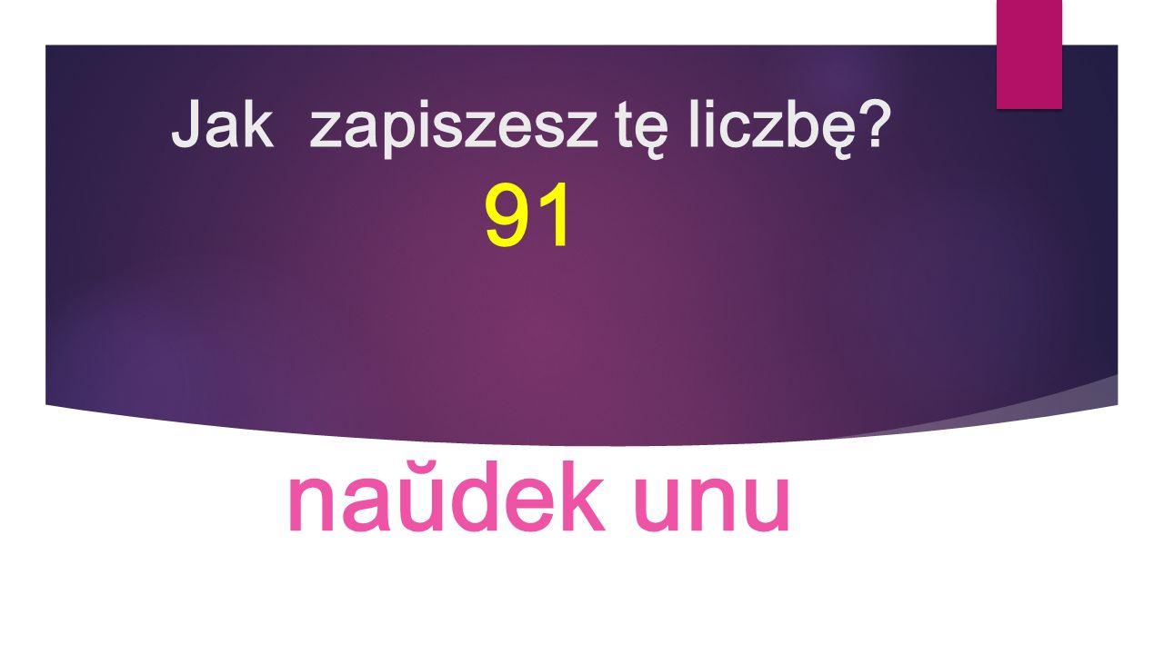 Jak zapiszesz tę liczbę 91 naŭdek unu