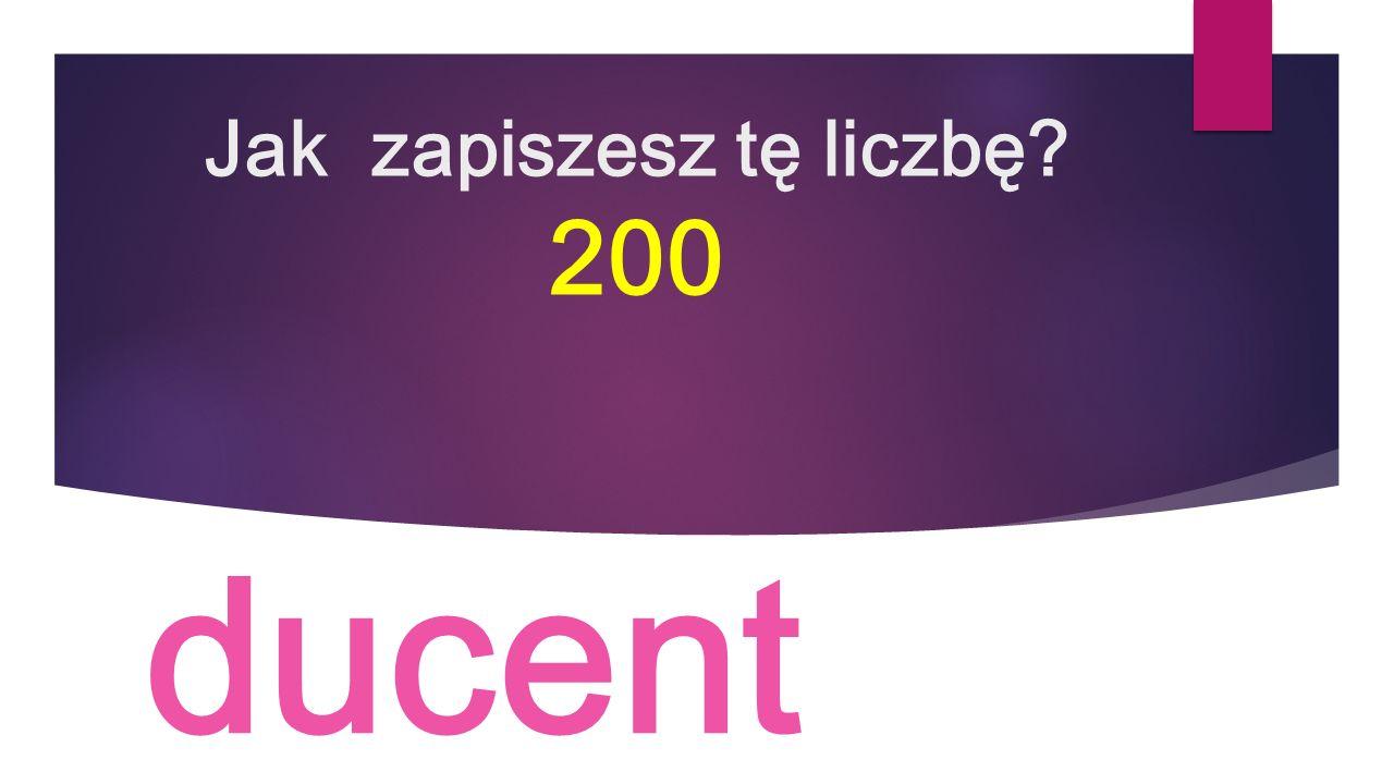 Jak zapiszesz tę liczbę 200 ducent