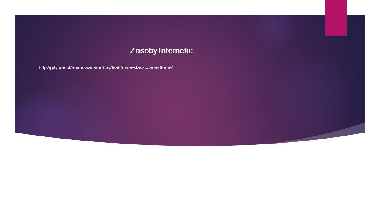 Zasoby Internetu: http://gify.joe.pl/animowane/hobby/teatr/dwie-klaszczace-dlonie/