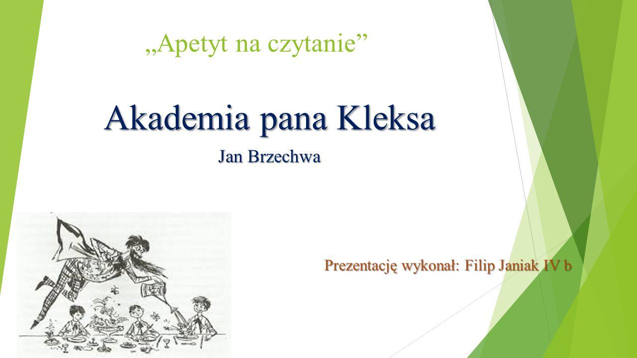 """""""Apetyt na czytanie"""" Akademia pana Kleksa Jan Brzechwa Prezentację wykonał: Filip Janiak IV b"""