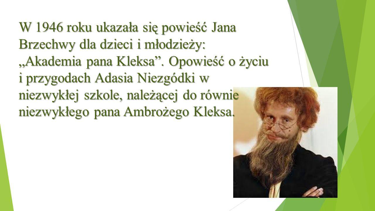 """W 1946 roku ukazała się powieść Jana Brzechwy dla dzieci i młodzieży: """"Akademia pana Kleksa"""". Opowieść o życiu i przygodach Adasia Niezgódki w niezwyk"""