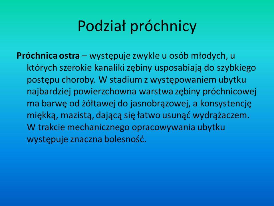 Podział próchnicy Próchnica ostra – występuje zwykle u osób młodych, u których szerokie kanaliki zębiny usposabiają do szybkiego postępu choroby. W st
