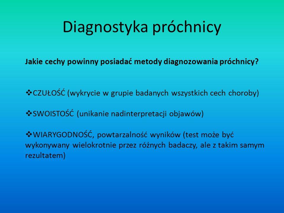 Jakie cechy powinny posiadać metody diagnozowania próchnicy?  CZUŁOŚĆ (wykrycie w grupie badanych wszystkich cech choroby)  SWOISTOŚĆ (unikanie nadi
