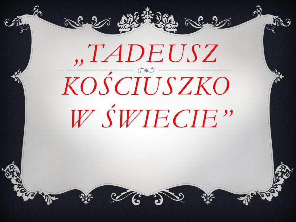 """""""TADEUSZ KOŚCIUSZKO W ŚWIECIE"""