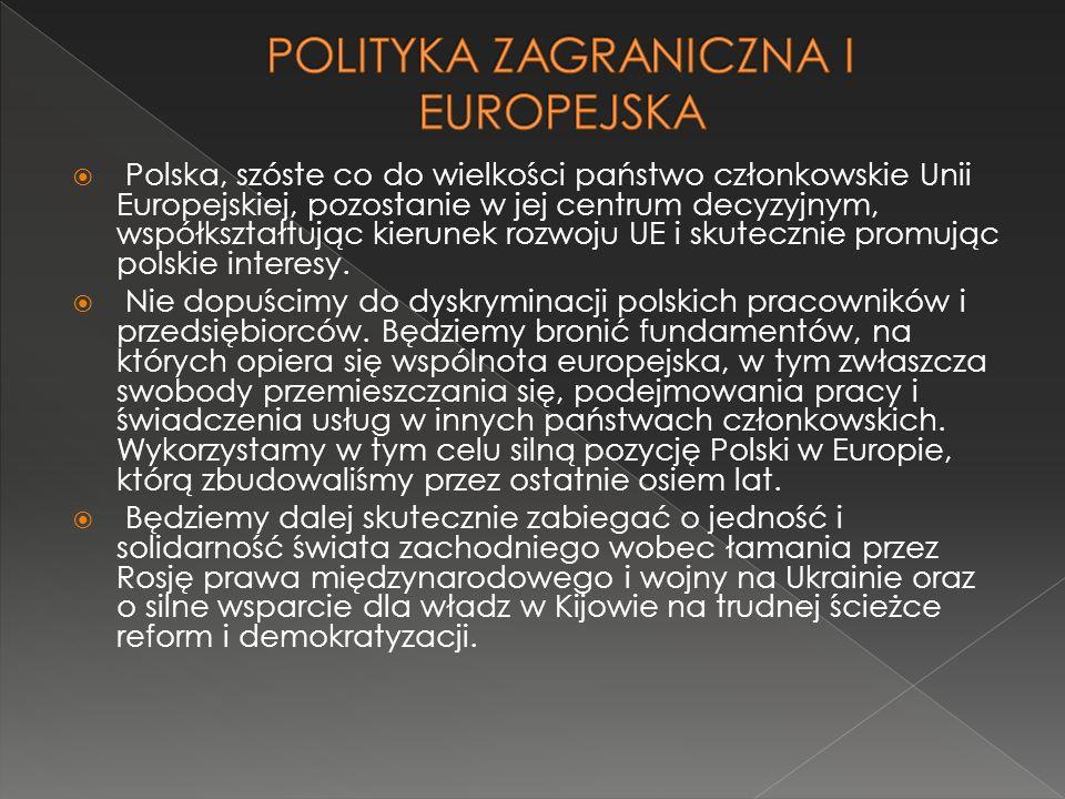  Polska, szóste co do wielkości państwo członkowskie Unii Europejskiej, pozostanie w jej centrum decyzyjnym, współkształtując kierunek rozwoju UE i skutecznie promując polskie interesy.