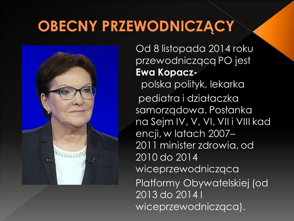 Od 8 listopada 2014 roku przewodniczącą PO jest Ewa Kopacz- polska polityk, lekarka pediatra i działaczka samorządowa.