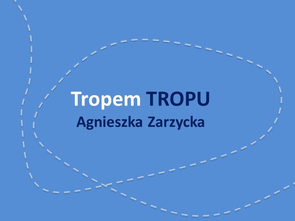 Tropem TROPU Agnieszka Zarzycka