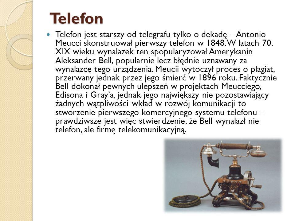 Telefon Telefon jest starszy od telegrafu tylko o dekadę – Antonio Meucci skonstruował pierwszy telefon w 1848. W latach 70. XIX wieku wynalazek ten s