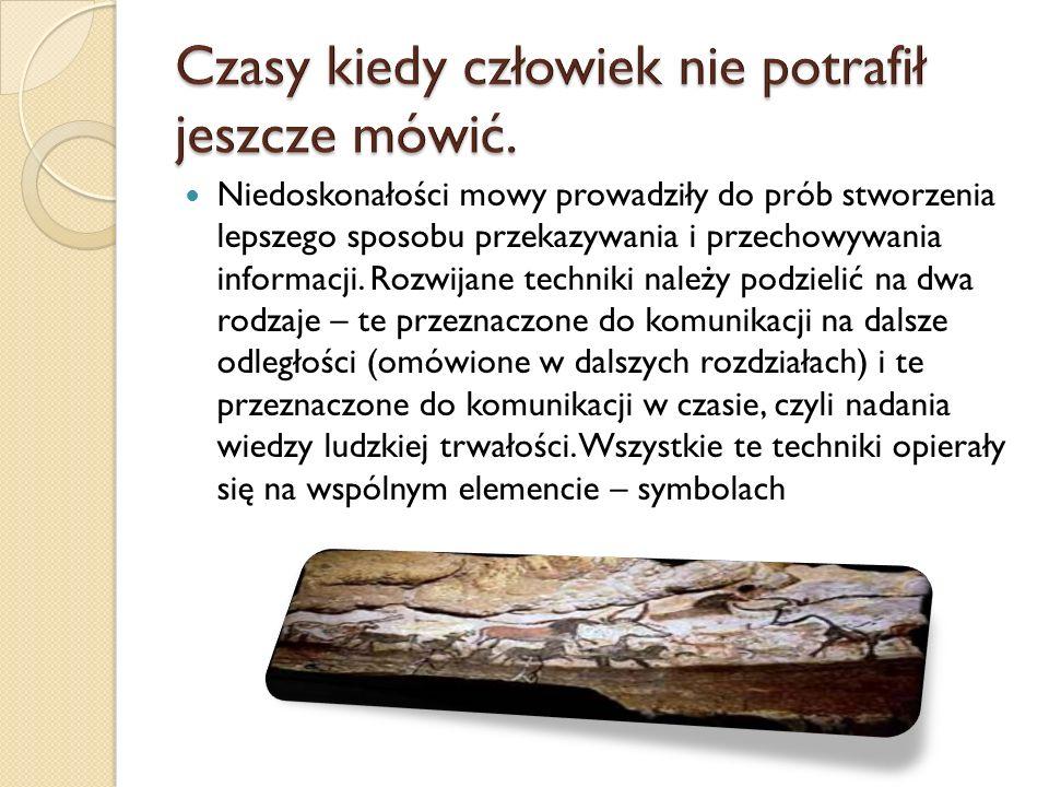 Petroglify Prawdopodobnie używane były liczne mniej trwałe symbole – ułożone stosy kamieni, symbole wyryte w drewnie czy ziemi, jednak nie przetrwały one do dzisiejszych czasów, a ich istnienia możemy się tylko domyślać, obserwując – bliższe nam czasowo – prymitywne kultury z Oceanii czy Afryki.