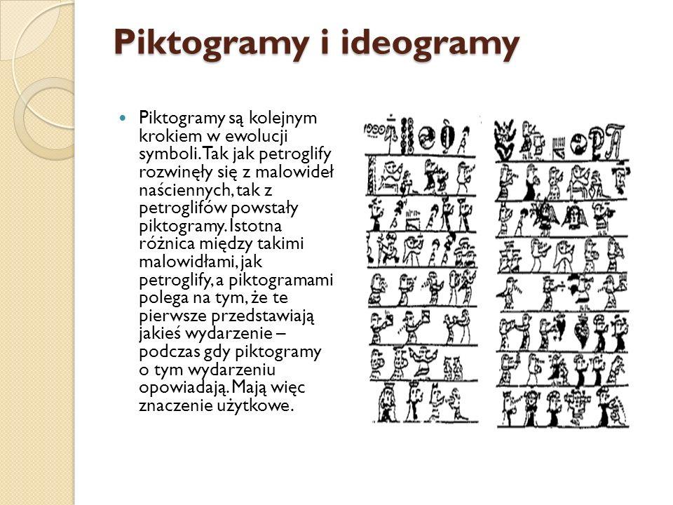 Piktogramy i ideogramy Piktogramy są kolejnym krokiem w ewolucji symboli. Tak jak petroglify rozwinęły się z malowideł naściennych, tak z petroglifów