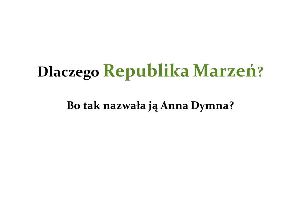 Dlaczego Republika Marzeń Bo tak nazwała ją Anna Dymna