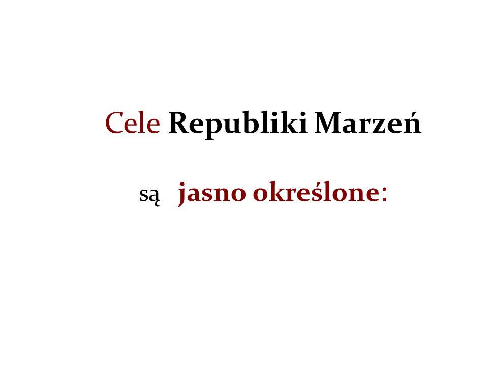 Cele Republiki Marzeń są jasno określone :