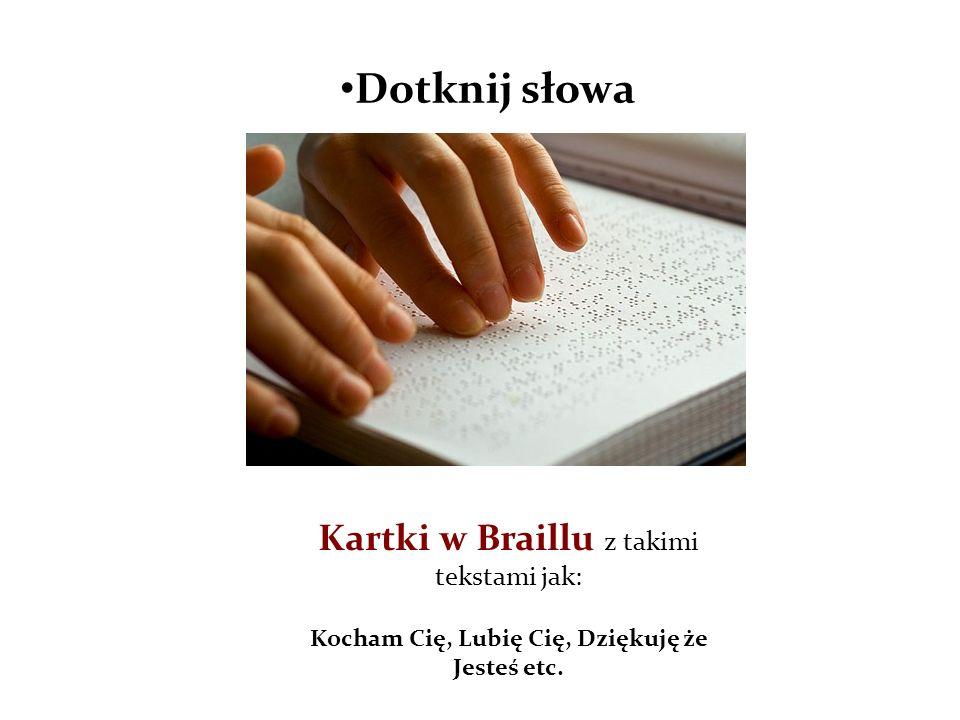Dotknij słowa Kartki w Braillu z takimi tekstami jak: Kocham Cię, Lubię Cię, Dziękuję że Jesteś etc.