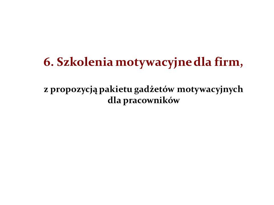 6. Szkolenia motywacyjne dla firm, z propozycją pakietu gadżetów motywacyjnych dla pracowników