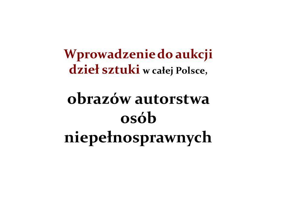 Wprowadzenie do aukcji dzieł sztuki w całej Polsce, obrazów autorstwa osób niepełnosprawnych