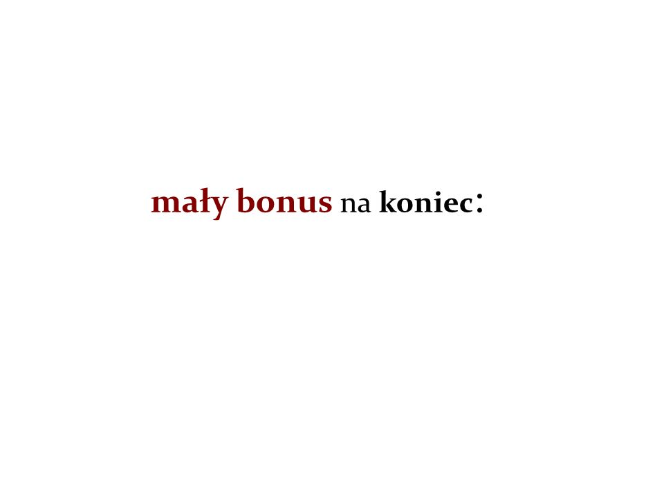 mały bonus na koniec :