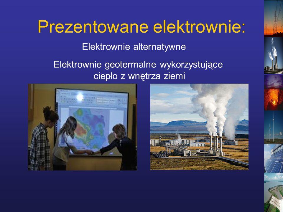 Prezentowane elektrownie: Elektrownie geotermalne wykorzystujące ciepło z wnętrza ziemi Elektrownie alternatywne