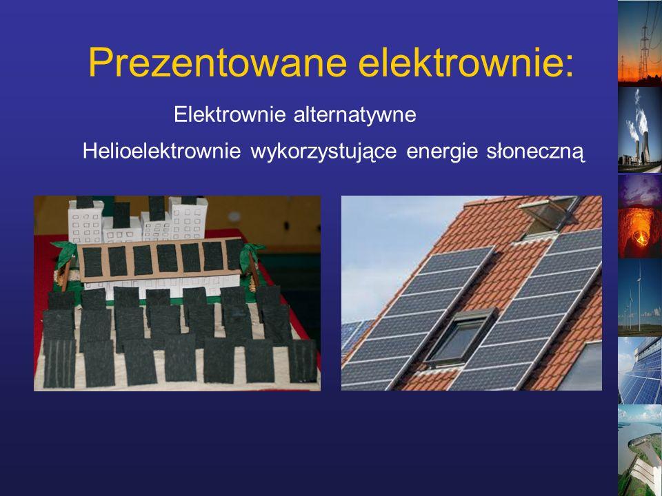Prezentowane elektrownie: Helioelektrownie wykorzystujące energie słoneczną Elektrownie alternatywne