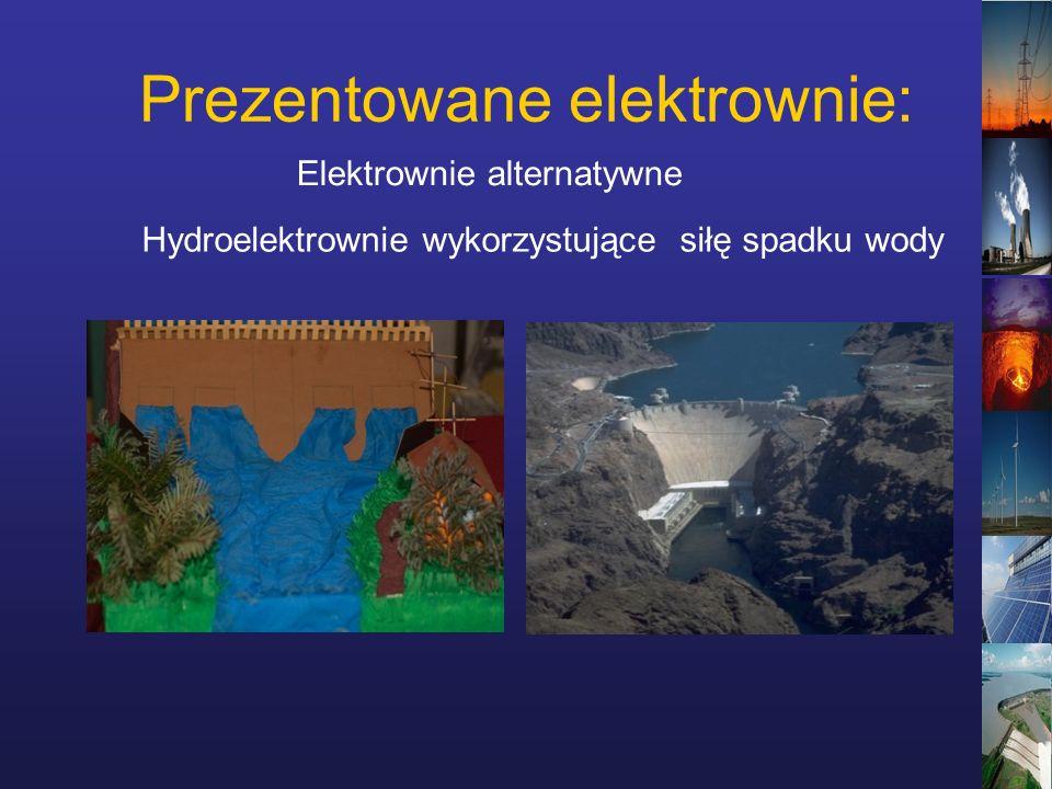 Prezentowane elektrownie: Hydroelektrownie wykorzystujące siłę spadku wody Elektrownie alternatywne