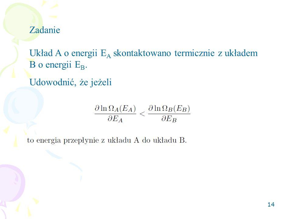 14 Układ A o energii E A skontaktowano termicznie z układem B o energii E B.