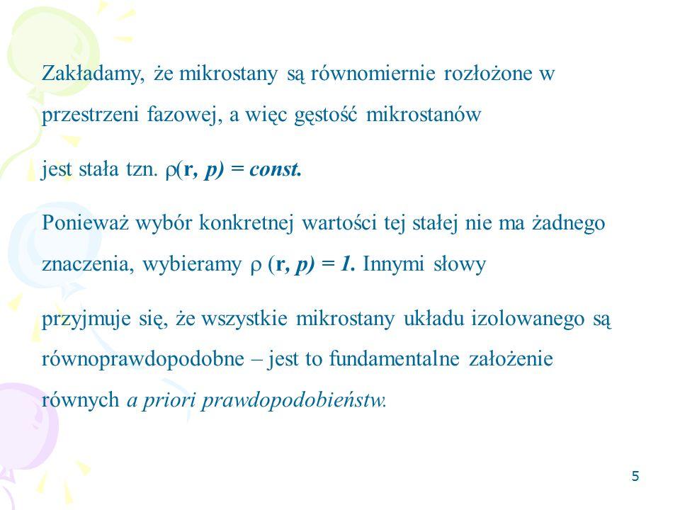 5 Zakładamy, że mikrostany są równomiernie rozłożone w przestrzeni fazowej, a więc gęstość mikrostanów jest stała tzn.