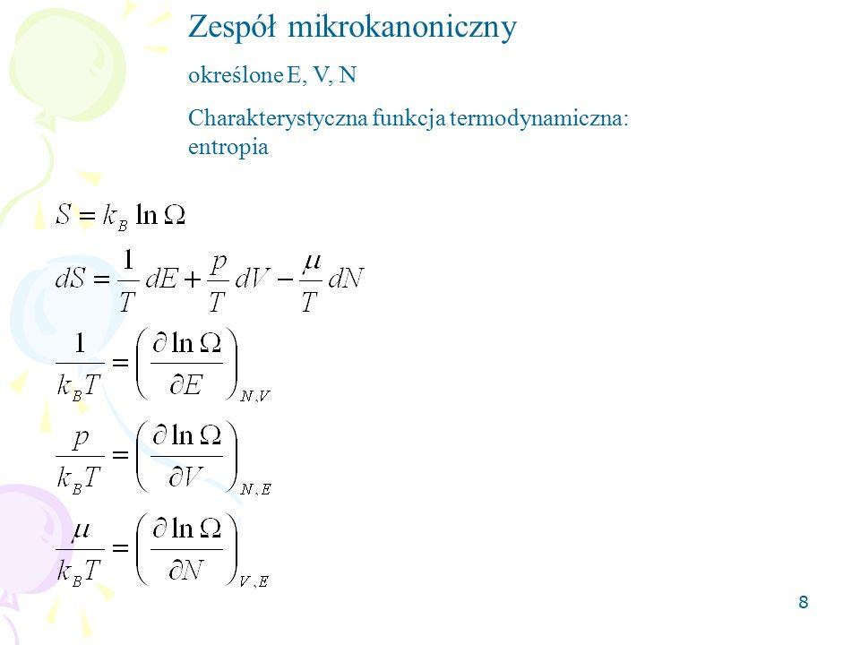 8 Zespół mikrokanoniczny określone E, V, N Charakterystyczna funkcja termodynamiczna: entropia