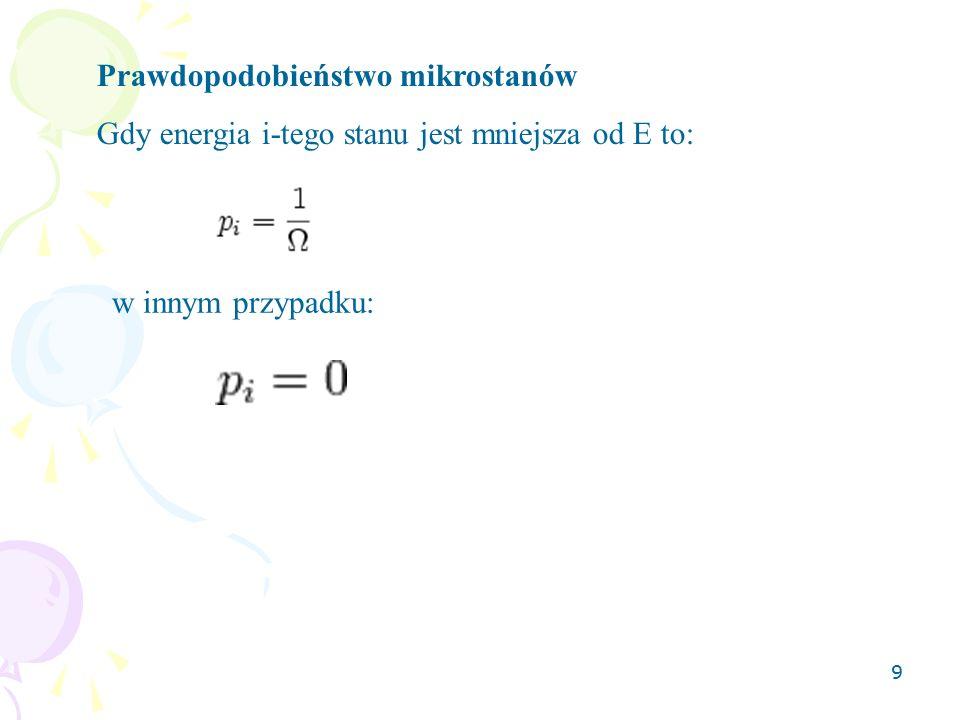 9 Prawdopodobieństwo mikrostanów Gdy energia i-tego stanu jest mniejsza od E to: w innym przypadku: