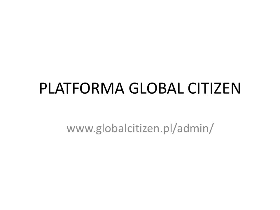 PLATFORMA GLOBAL CITIZEN www.globalcitizen.pl/admin/