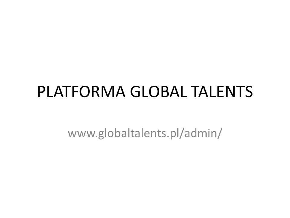 PLATFORMA GLOBAL TALENTS www.globaltalents.pl/admin/