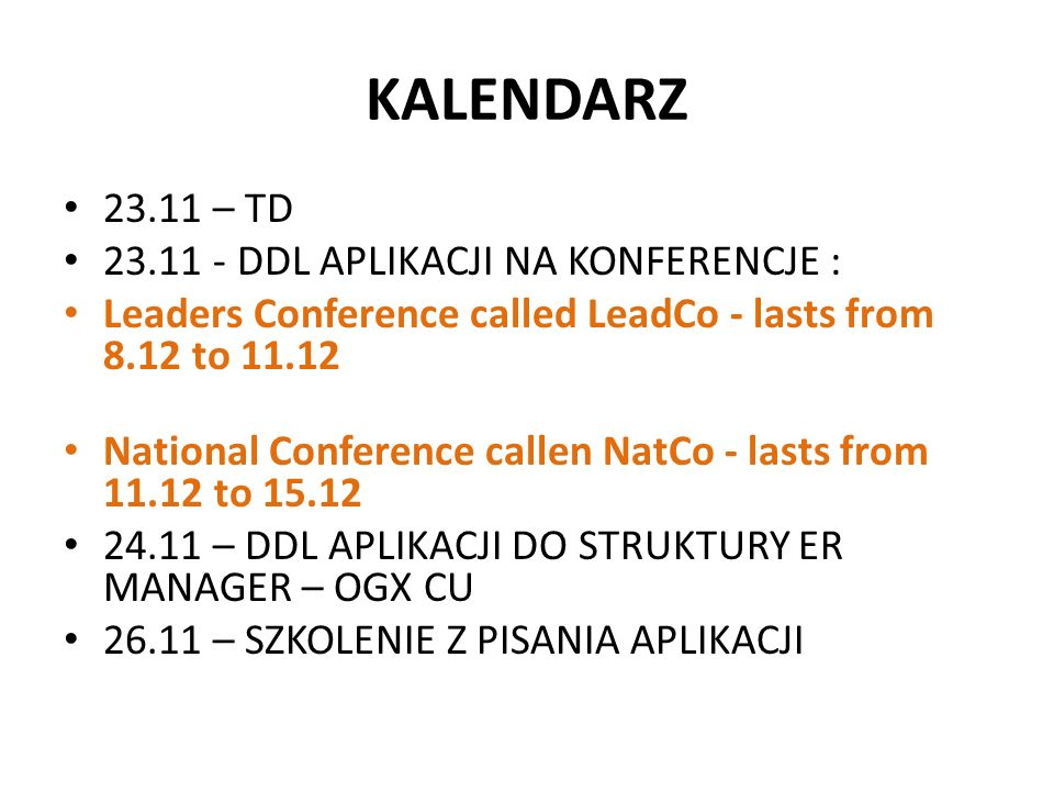 KALENDARZ 23.11 – TD 23.11 - DDL APLIKACJI NA KONFERENCJE : Leaders Conference called LeadCo - lasts from 8.12 to 11.12 National Conference callen Nat