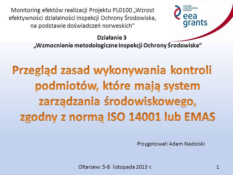 """Monitoring efektów realizacji Projektu PL0100 """"Wzrost efektywności działalności Inspekcji Ochrony Środowiska, na podstawie doświadczeń norweskich Różnice między normą ISO 14001, a EMAS: Ołtarzew: 5-8 listopada 2013 r."""