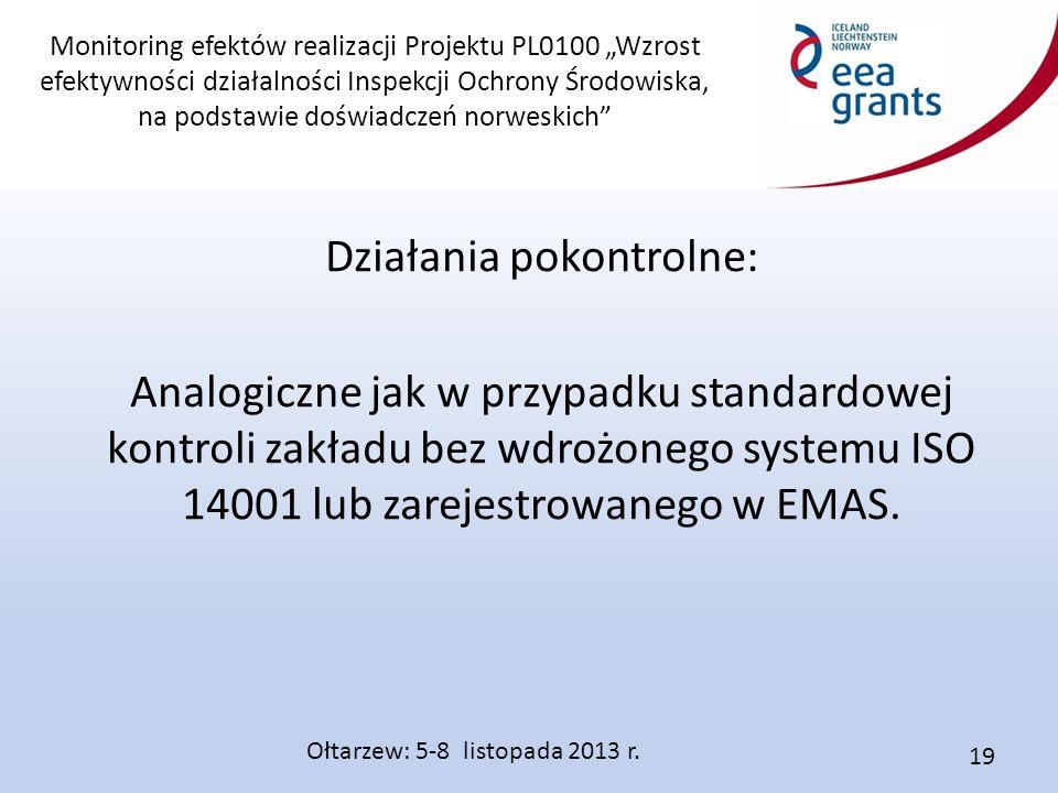 """Monitoring efektów realizacji Projektu PL0100 """"Wzrost efektywności działalności Inspekcji Ochrony Środowiska, na podstawie doświadczeń norweskich Działania pokontrolne: Analogiczne jak w przypadku standardowej kontroli zakładu bez wdrożonego systemu ISO 14001 lub zarejestrowanego w EMAS."""