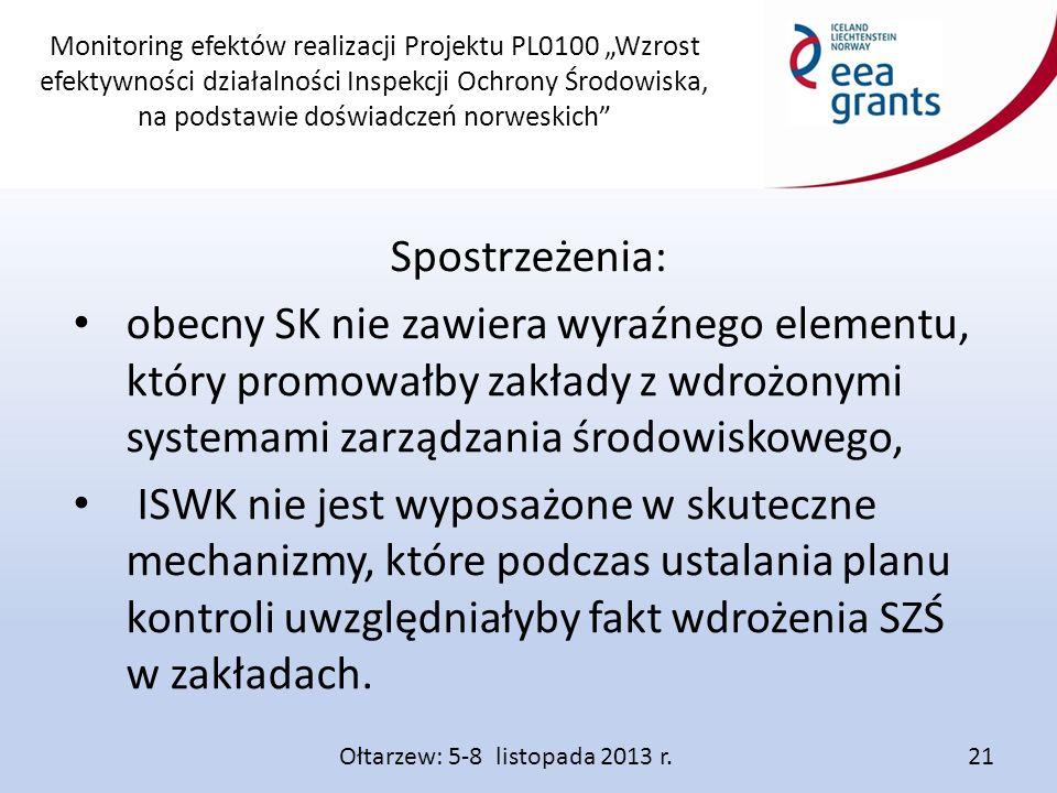 """Monitoring efektów realizacji Projektu PL0100 """"Wzrost efektywności działalności Inspekcji Ochrony Środowiska, na podstawie doświadczeń norweskich Spostrzeżenia: obecny SK nie zawiera wyraźnego elementu, który promowałby zakłady z wdrożonymi systemami zarządzania środowiskowego, ISWK nie jest wyposażone w skuteczne mechanizmy, które podczas ustalania planu kontroli uwzględniałyby fakt wdrożenia SZŚ w zakładach."""