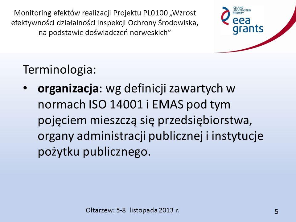 """Monitoring efektów realizacji Projektu PL0100 """"Wzrost efektywności działalności Inspekcji Ochrony Środowiska, na podstawie doświadczeń norweskich Terminologia: organizacja: wg definicji zawartych w normach ISO 14001 i EMAS pod tym pojęciem mieszczą się przedsiębiorstwa, organy administracji publicznej i instytucje pożytku publicznego."""