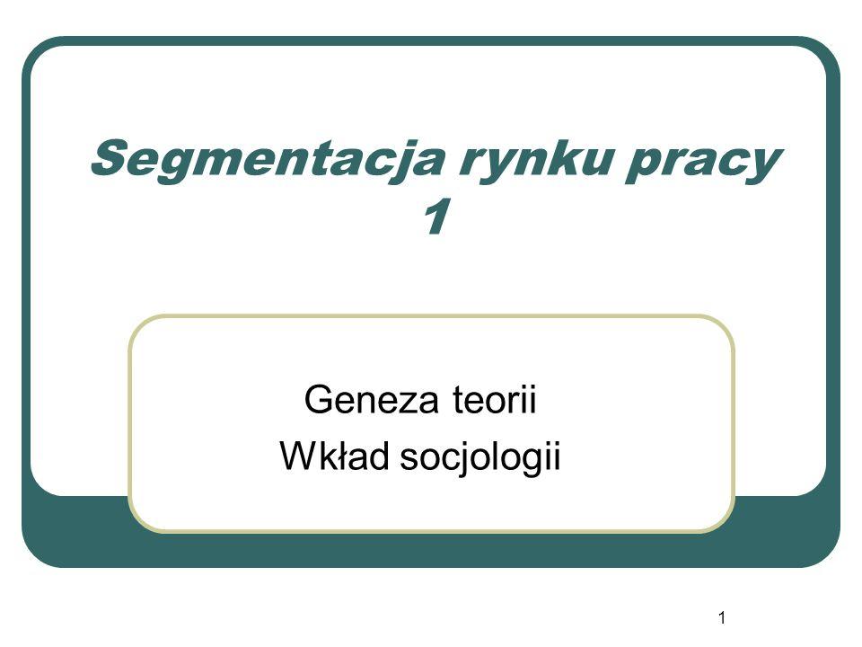 1 Segmentacja rynku pracy 1 Geneza teorii Wkład socjologii