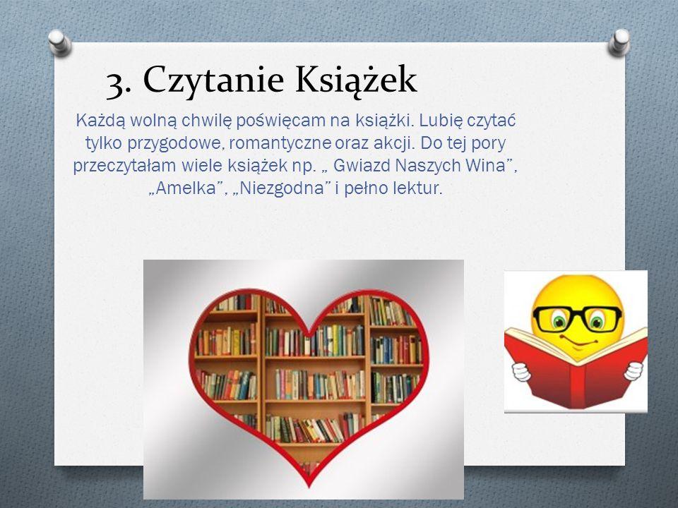 3. Czytanie Książek Każdą wolną chwilę poświęcam na książki. Lubię czytać tylko przygodowe, romantyczne oraz akcji. Do tej pory przeczytałam wiele ksi