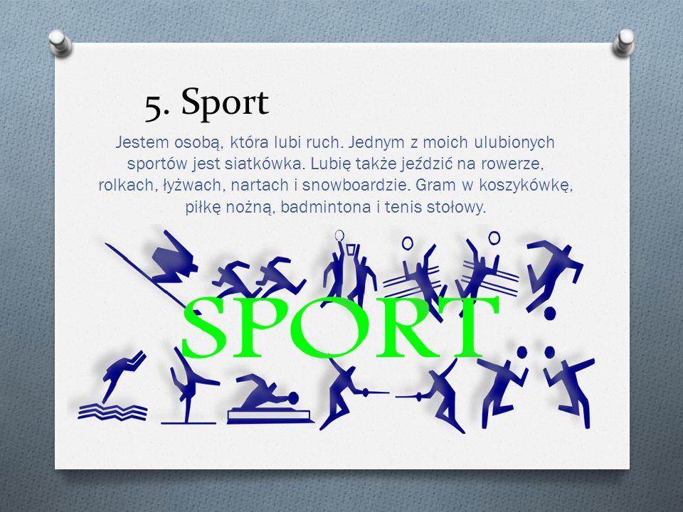 5. Sport Jestem osobą, która lubi ruch. Jednym z moich ulubionych sportów jest siatkówka. Lubię także jeździć na rowerze, rolkach, łyżwach, nartach i