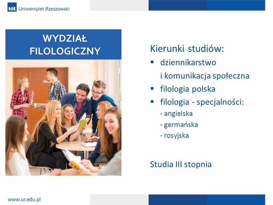 Kierunki studiów:  dziennikarstwo i komunikacja społeczna  filologia polska  filologia - specjalności: - angielska - germańska - rosyjska Studia II
