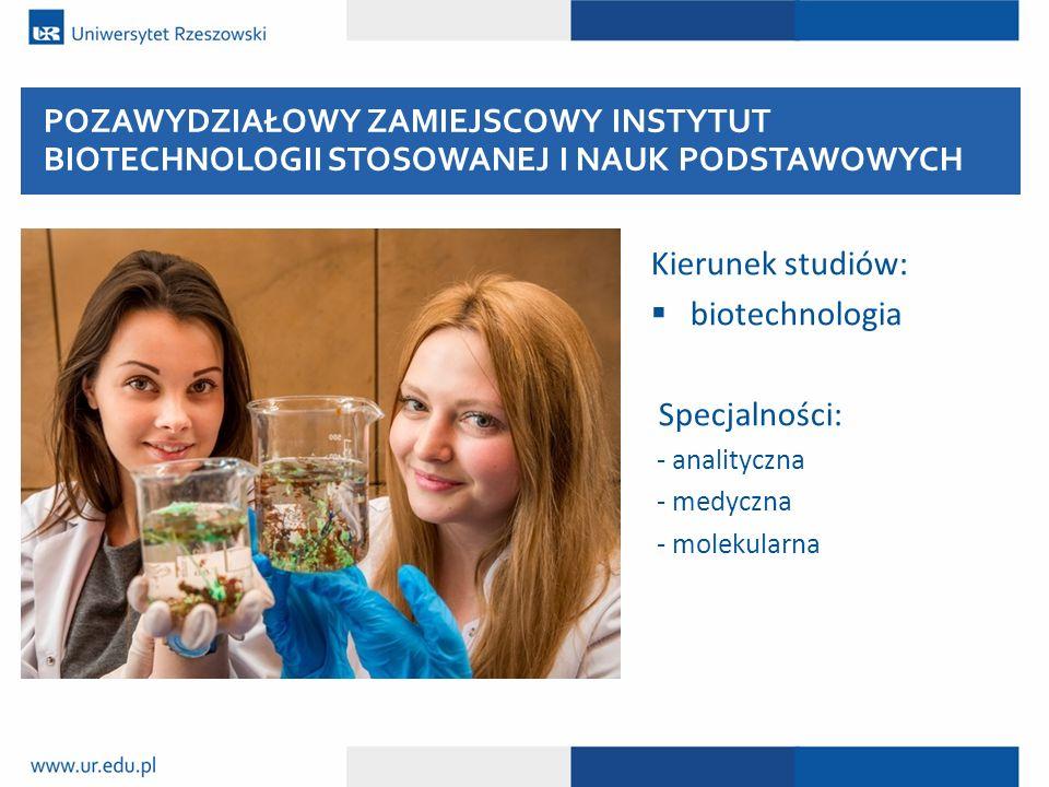Kierunek studiów:  biotechnologia Specjalności: - analityczna - medyczna - molekularna POZAWYDZIAŁOWY ZAMIEJSCOWY INSTYTUT BIOTECHNOLOGII STOSOWANEJ