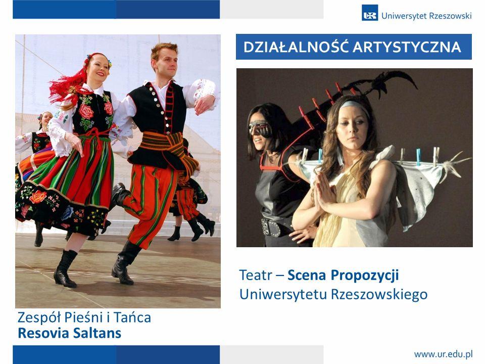 DZIAŁALNOŚĆ ARTYSTYCZNA Zespół Pieśni i Tańca Resovia Saltans Teatr – Scena Propozycji Uniwersytetu Rzeszowskiego