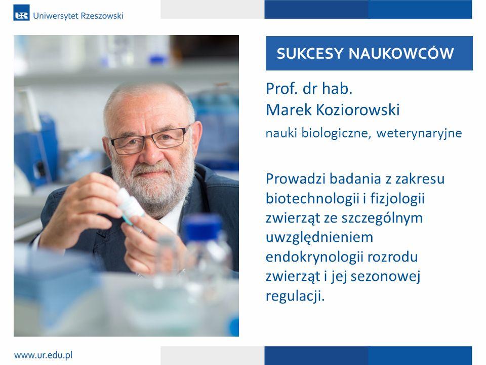 Prof. dr hab. Marek Koziorowski nauki biologiczne, weterynaryjne Prowadzi badania z zakresu biotechnologii i fizjologii zwierząt ze szczególnym uwzglę
