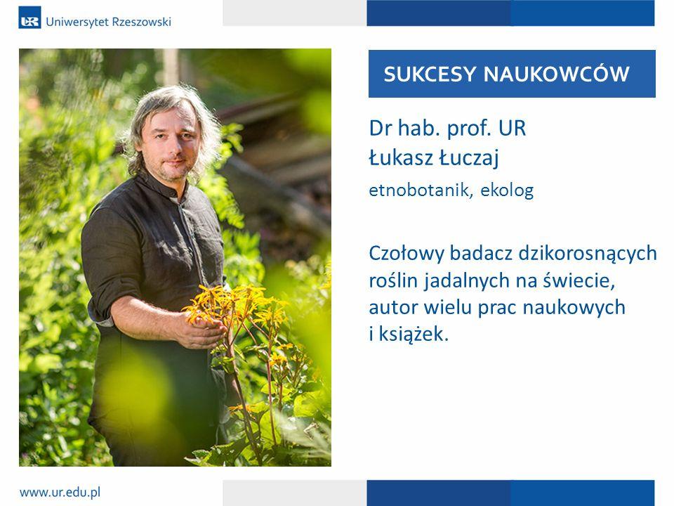 Dr hab. prof. UR Łukasz Łuczaj etnobotanik, ekolog Czołowy badacz dzikorosnących roślin jadalnych na świecie, autor wielu prac naukowych i książek. SU