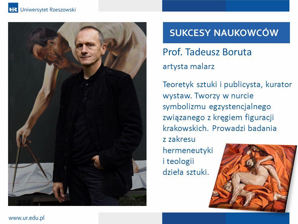 Prof. Tadeusz Boruta artysta malarz Teoretyk sztuki i publicysta, kurator wystaw. Tworzy w nurcie symbolizmu egzystencjalnego związanego z kręgiem fig