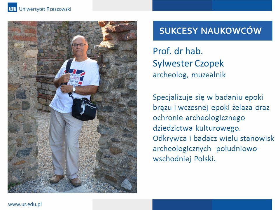 Prof. dr hab. Sylwester Czopek archeolog, muzealnik Specjalizuje się w badaniu epoki brązu i wczesnej epoki żelaza oraz ochronie archeologicznego dzie