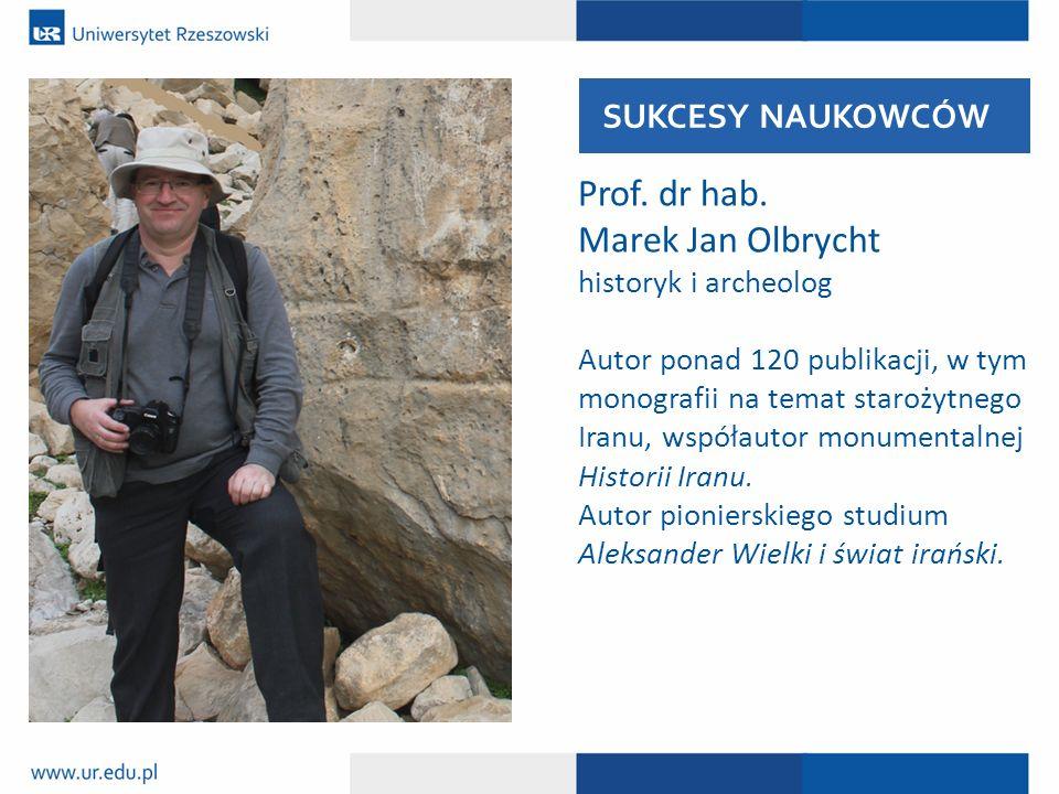 Prof. dr hab. Marek Jan Olbrycht historyk i archeolog Autor ponad 120 publikacji, w tym monografii na temat starożytnego Iranu, współautor monumentaln
