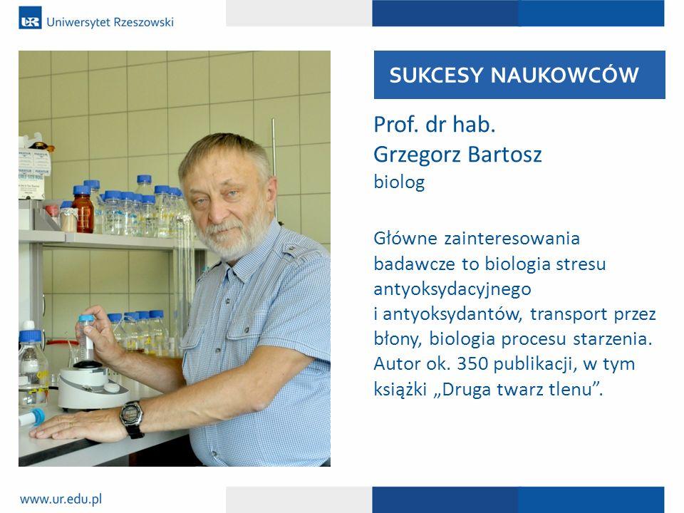 Prof. dr hab. Grzegorz Bartosz biolog Główne zainteresowania badawcze to biologia stresu antyoksydacyjnego i antyoksydantów, transport przez błony, bi