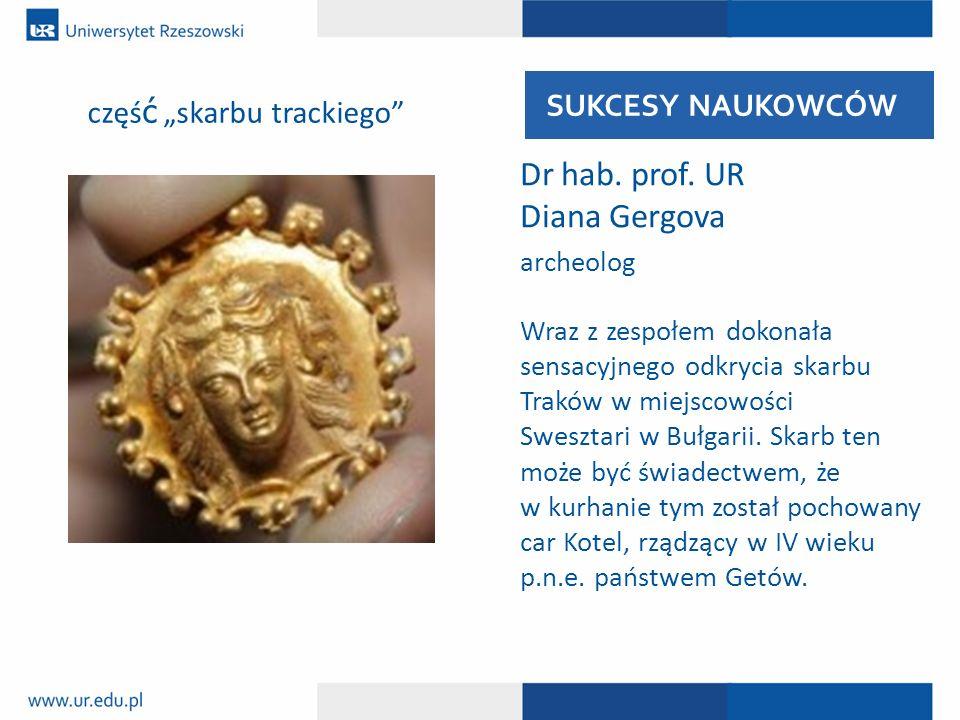 Dr hab. prof. UR Diana Gergova archeolog Wraz z zespołem dokonała sensacyjnego odkrycia skarbu Traków w miejscowości Swesztari w Bułgarii. Skarb ten m