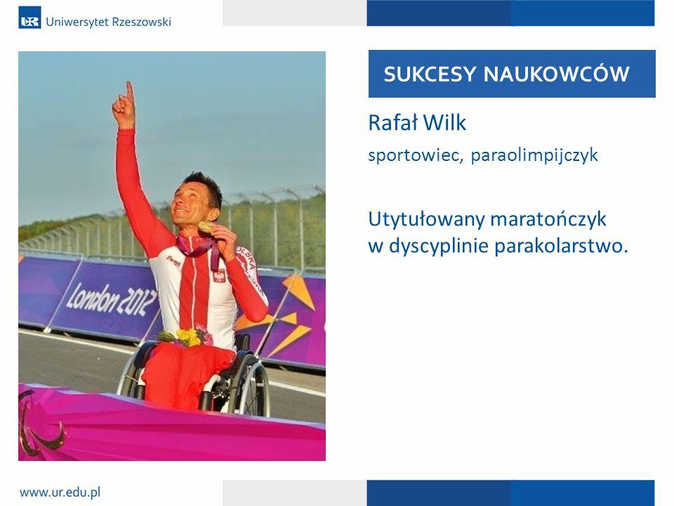 Rafał Wilk sportowiec, paraolimpijczyk Utytułowany maratończyk w dyscyplinie parakolarstwo. SUKCESY NAUKOWCÓW